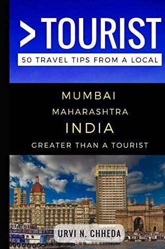 Greater Than a Tourist – Mumbai Maharashtra India: 50 Travel Tips from a Local