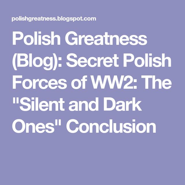 """Polish Greatness (Blog): Secret Polish Forces of WW2: The """"Silent and Dark Ones"""" Conclusion"""