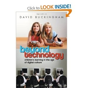 Buckingham. D., 2007. Beyond technology: Children's learning in the age of Digital culture. Cambridge: Polity press.