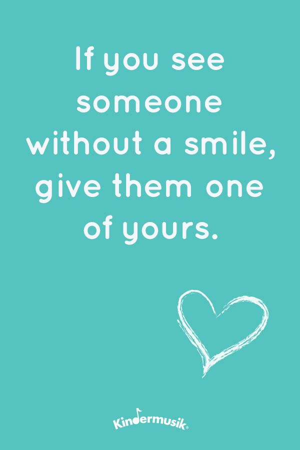 If you see someone without a smile, give them one of yours ...