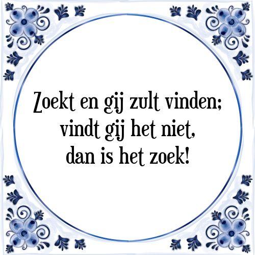 Zoekt en gij zult vinden, vindt gij het niet, dan is het zoek - Bekijk of bestel deze Tegel nu op Tegelspreuken.nl