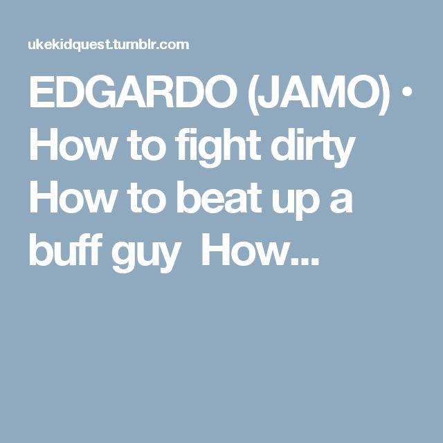 EDGARDO (JAMO) • How to fight dirty How to beat up a buff guy How...