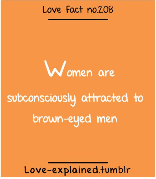 Love facts....but I feel like this isn't completely true cause men with blue eyes <3