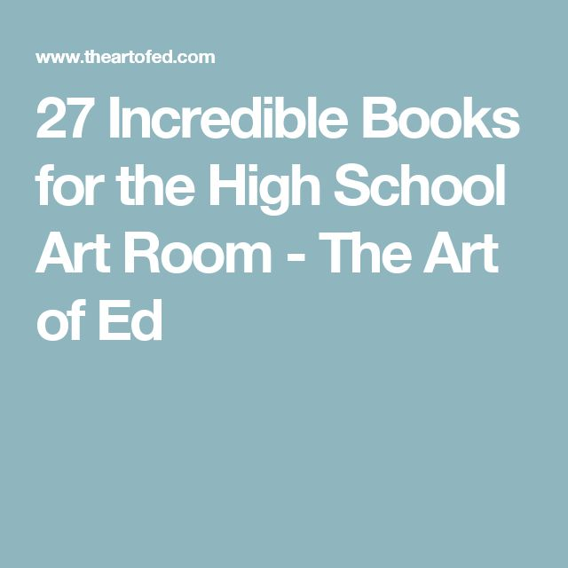 27 Incredible Books for the High School Art Room - The Art of Ed