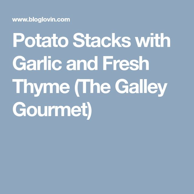 Potato Stacks with Garlic and Fresh Thyme (The Galley Gourmet)
