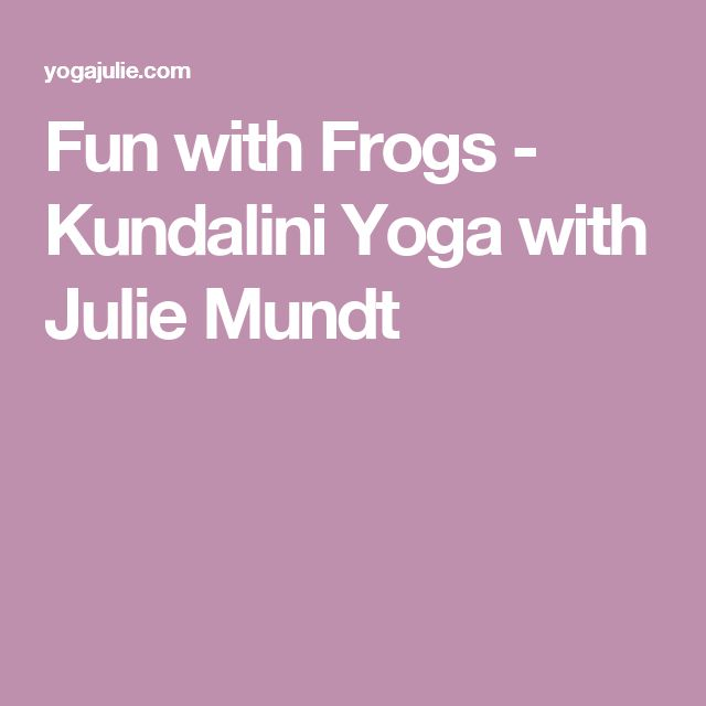 Fun with Frogs - Kundalini Yoga with Julie Mundt