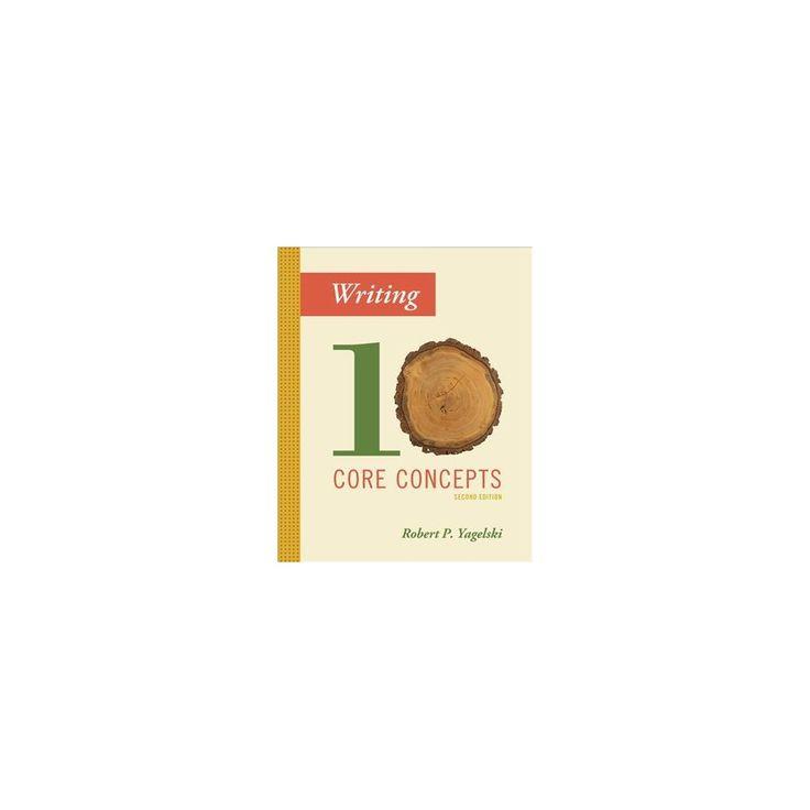 Writing : Ten Core Concepts (Paperback) (Robert P. Yagelski)