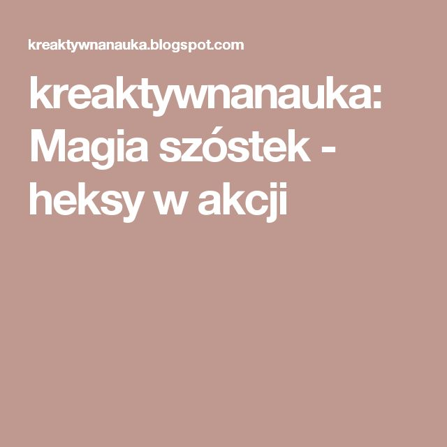 kreaktywnanauka: Magia szóstek - heksy w akcji