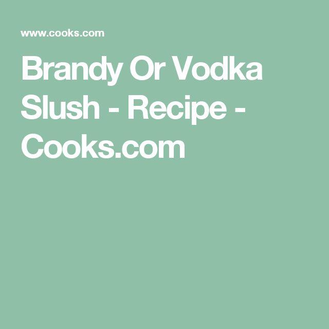 Brandy Or Vodka Slush - Recipe - Cooks.com