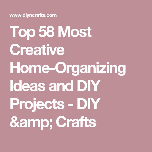 Top 58 Most Creative Home-Organizing Ideas and DIY Projects - DIY & Crafts