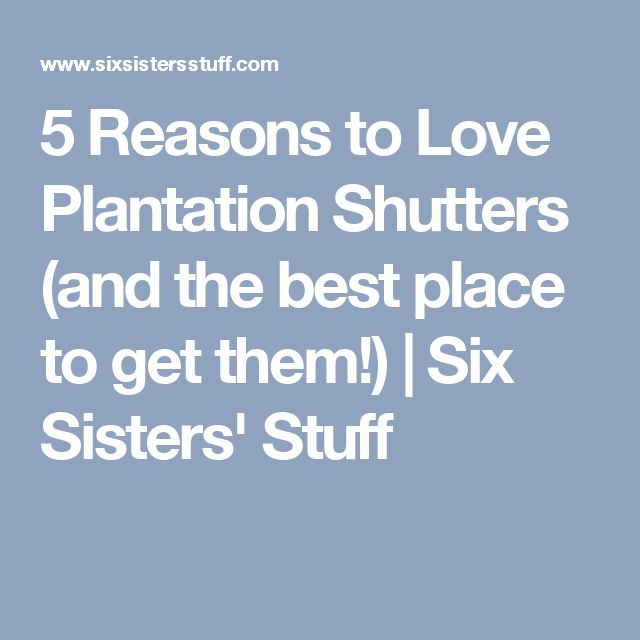 5 Reasons to Love Plantation Shutters (and the best place to get them!) | Six…