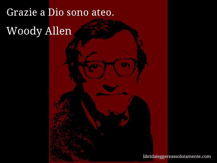 Aforisma di Woody Allen , Grazie a Dio sono ateo.
