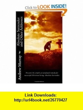 Absolute Surrender and Other Addresses (9781450599047) Andrew Murray , ISBN-10: 1450599044  , ISBN-13: 978-1450599047 ,  , tutorials , pdf , ebook , torrent , downloads , rapidshare , filesonic , hotfile , megaupload , fileserve