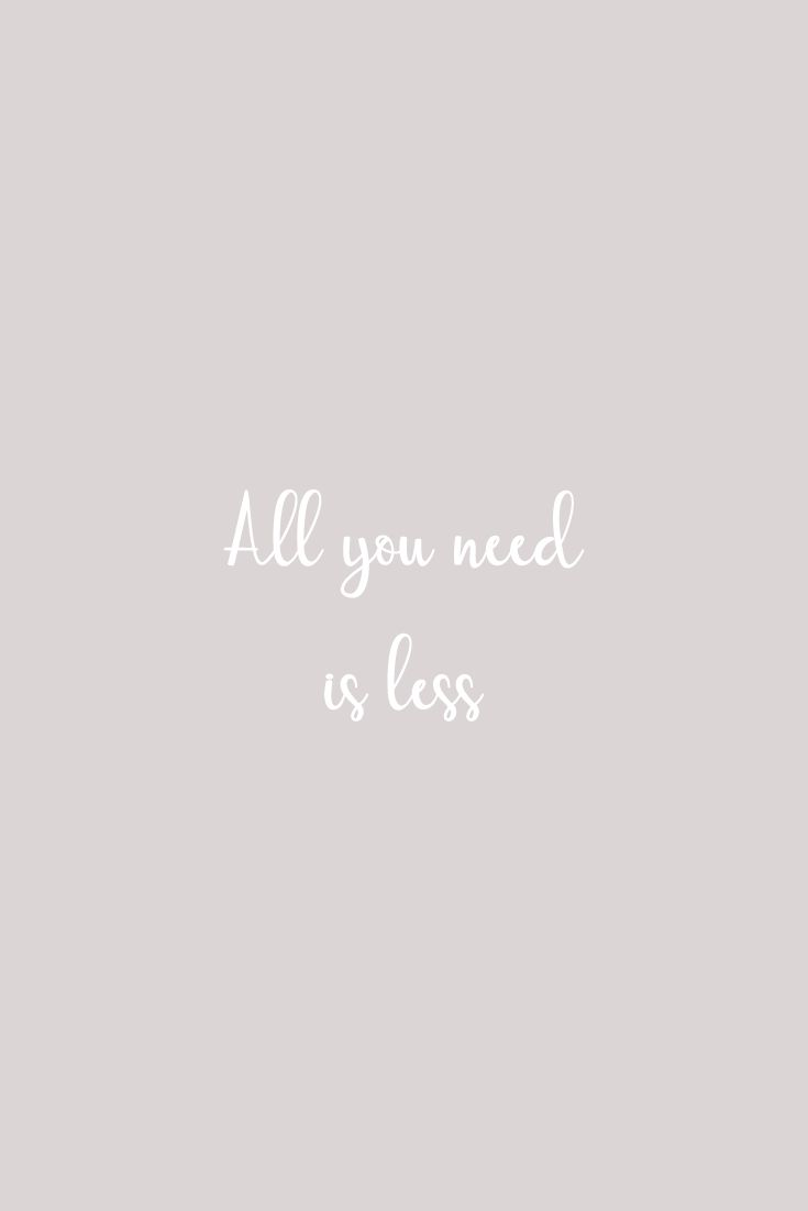 All you need is less. Camille Co. blog about conscious consumption and how to live a more sustainable existence. Sustainability quote. Wise words.