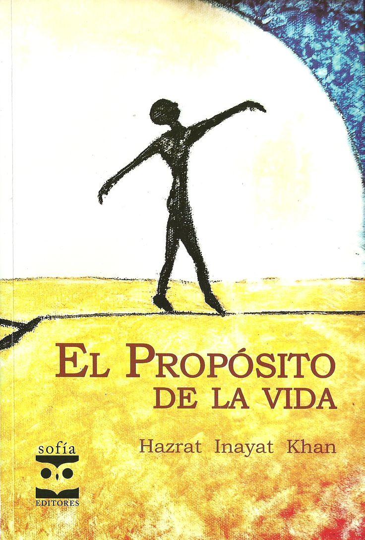 El propósito de la vida – Hazrat Inayat Khan – SOFÍA Editores www.librosyeditores.com Editores y distribuidores.