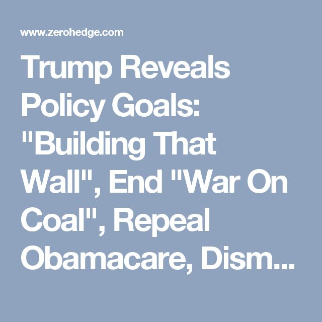 """Trump Reveals Policy Goals: """"Building That Wall"""", End """"War On Coal"""", Repeal Obamacare, Dismantle Dodd-Frank 