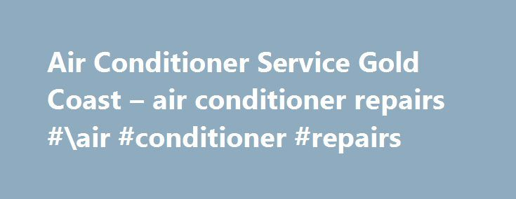 Air Conditioner Service Gold Coast – air conditioner repairs #\air #conditioner #repairs http://alabama.remmont.com/air-conditioner-service-gold-coast-air-conditioner-repairs-air-conditioner-repairs/  # Air Conditioner Service Gold Coast Welcome to Air Affair Air Conditioning, the Gold Coasts' trusted cooling heating repair specialists. As we are not affiliated with any particular manufacturer, our services and opinions are unbiased. At Air Affair Air Conditioning we service, repair…