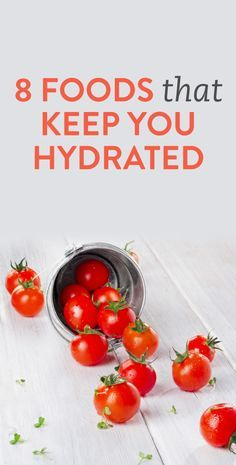8 foods to help you stay hydrated