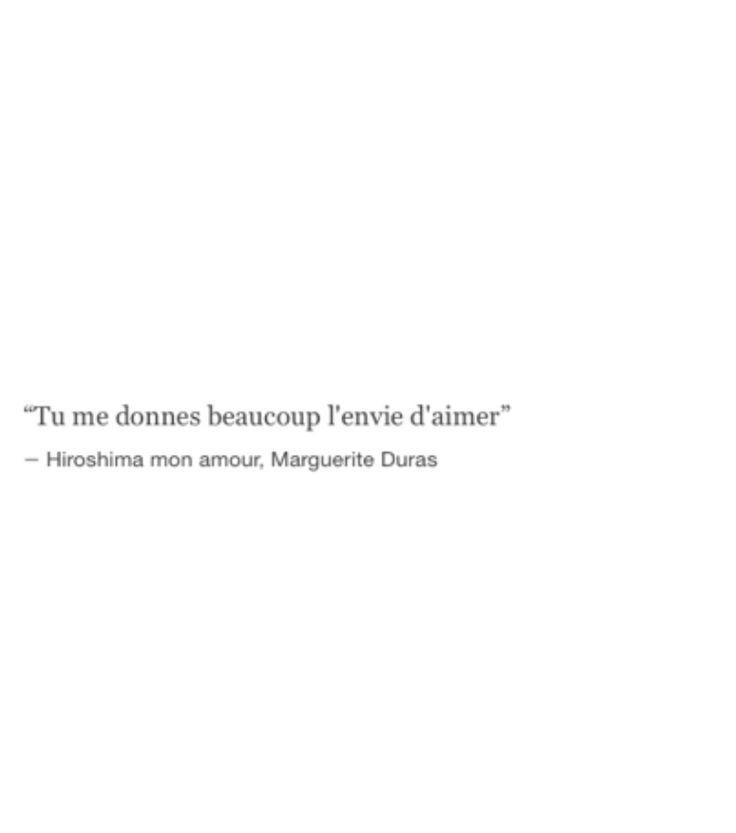 Marguerite Duras. Tu me donnes beaucoup l'envie d'aimer.