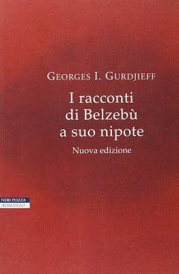 """Il libro del giorno: """"I racconti di Belzebù a suo nipote"""" di Georges I. Gurdjeff…"""
