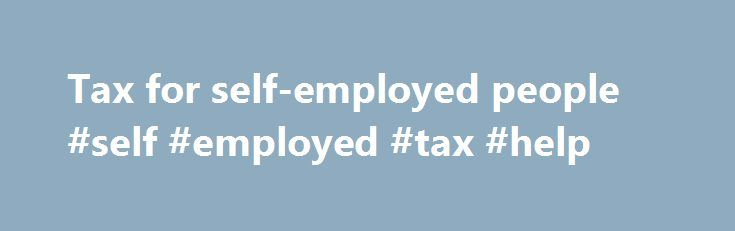 Tax for self-employed people #self #employed #tax #help http://el-paso.nef2.com/tax-for-self-employed-people-self-employed-tax-help/  # Tax for self-employed people Introduction The main legal obligation when becoming self-employed is that you must register as a self-employed person with Revenue. You pay tax on the profits from your business and on any other income that you have. If you make a late payment of any taxes due by you, you will be charged interest from the due date to the date…