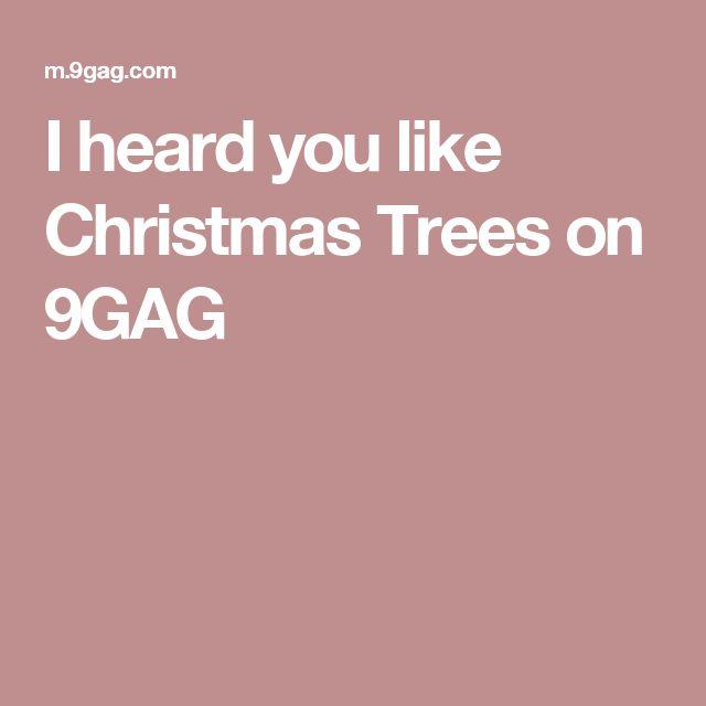 I heard you like Christmas Trees on 9GAG