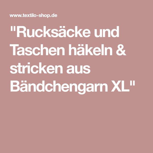 """""""Rucksäcke und Taschen häkeln & stricken aus Bändchengarn XL"""""""