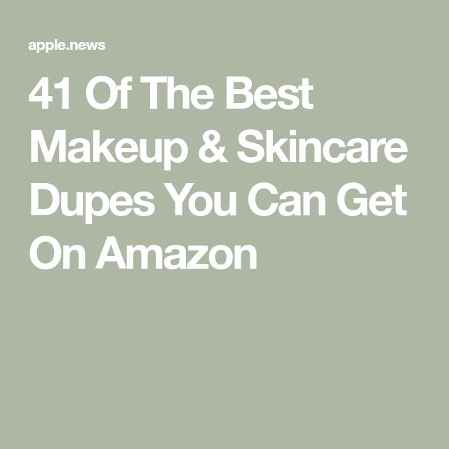 41 Of The Best Makeup & Skincare Dupes You Can Get On Amazon — Elite Daily