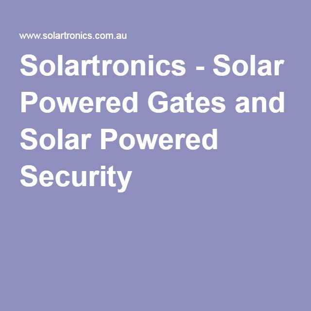 Solartronics - Solar Powered Gates and Solar Powered Security