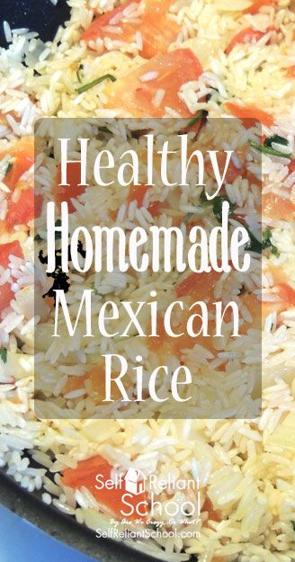 How to make homemade Mexican rice that is healthier and more tasty than anything that comes out of a box! #beselfreliant