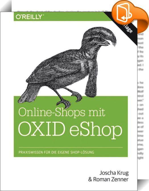 Online-Shops mit OXID-eShop    :  OXID eShop ist ein verbreitetes Shopsystem, das sich besonders im deutschsprachigen Raum großer Beliebtheit erfreut.  Es ist bekannt für seine Stabilität und dabei so flexibel, dass sich unterschiedliche Geschäftsprozesse problemlos damit abbilden lassen.   Dieses Buch richtet sich an Leser, die einen eigenen Online-Shop mit OXID eShop aufsetzen und ihren Vorstellungen entsprechend einrichten möchten. Von der Installation bis hin zum Backup behandelt e...