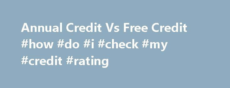 Annual Credit Vs Free Credit #how #do #i #check #my #credit #rating http://credit.remmont.com/annual-credit-vs-free-credit-how-do-i-check-my-credit-rating/  #annual credit score for free # Annual Credit Report.com Vs Free Credit Report.com March 29, 2009 If you have been Read More...The post Annual Credit Vs Free Credit #how #do #i #check #my #credit #rating appeared first on Credit.