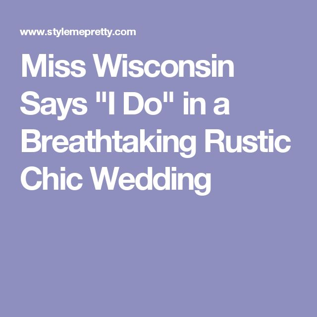 "Miss Wisconsin Says ""I Do"" in a Breathtaking Rustic Chic Wedding"
