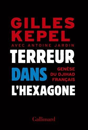 Gilles Kepel > Terreur dans l'Hexagone: Genèse du djihad français