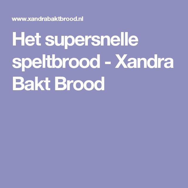 Het supersnelle speltbrood - Xandra Bakt Brood