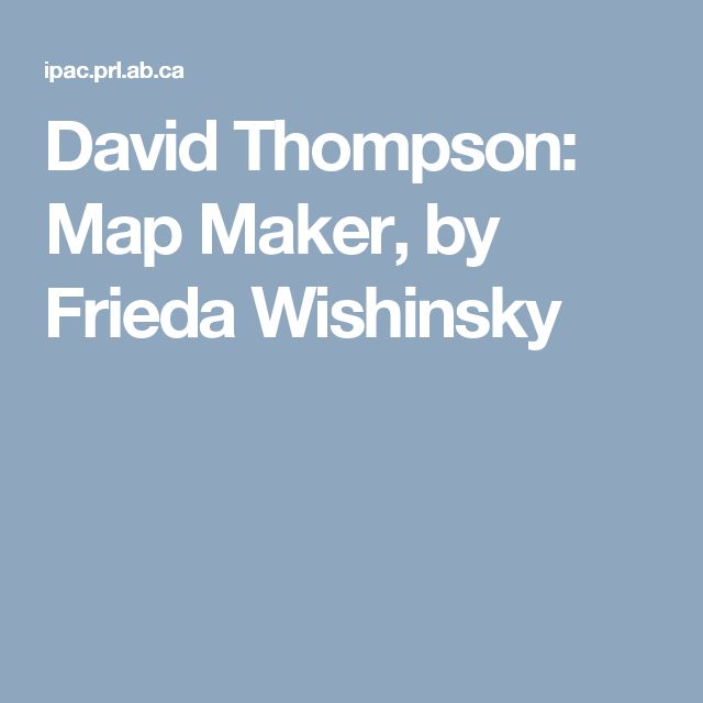David Thompson: Map Maker, by Frieda Wishinsky