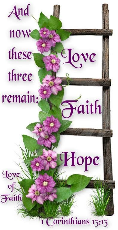 1 Corinthians 13:13  (KJV)   And now abideth faith, hope, charity, these three; but the greatest of these is charity.