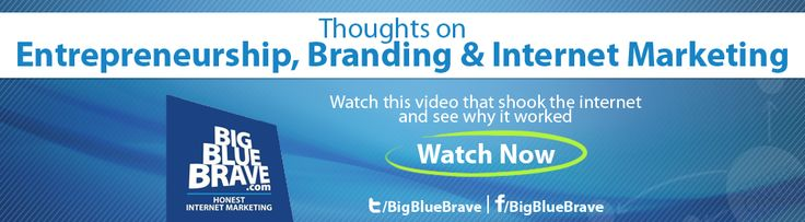 Entrepreneurship, Branding, Internet Marketing. --> www.blog.bigbluebrave.com