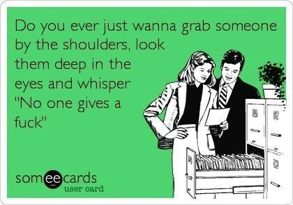 #ecards #funny #noonegivesafuck. NO ONE CARES TO HEAR YOUR LIES!!!!