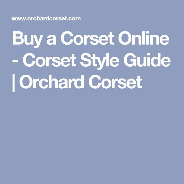 Buy a Corset Online - Corset Style Guide | Orchard Corset