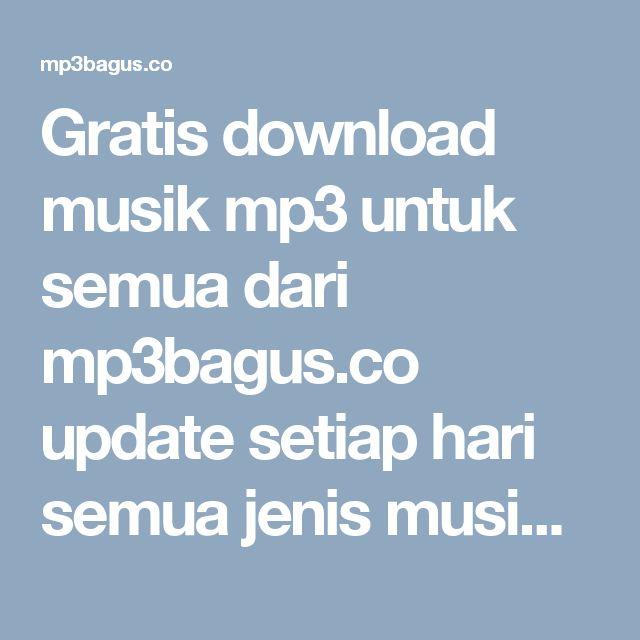 Gratis Download Musik Mp3 Untuk Semua Dari Mp3bagus.co