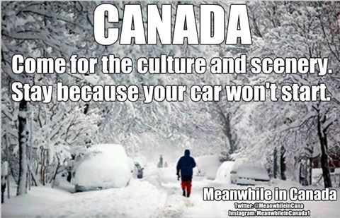 CANADA...Come for the culture and scenery. Stay because your car won't start.