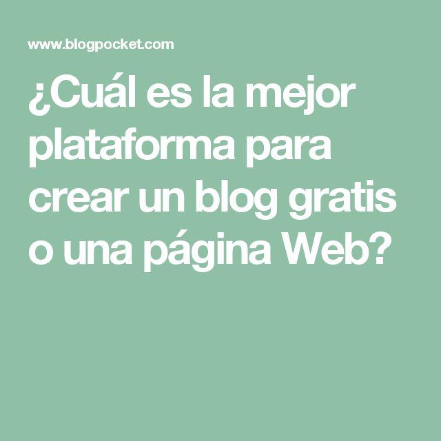 ¿Cuál es la mejor plataforma para crear un blog gratis o una página Web?