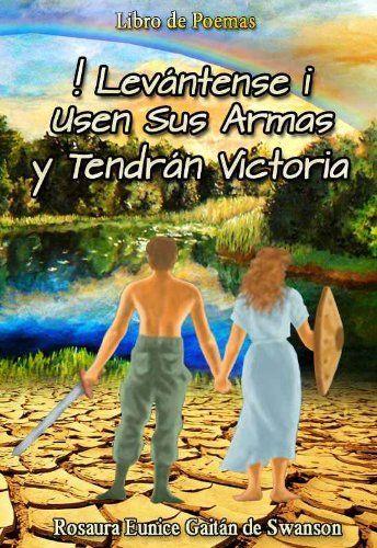 ¡Levántense! Usen sus Armas y Tendrán Victoria (Spanish Edition) by Rosaura Eunice Gaitan Swanson, http://www.amazon.com/dp/B00F7TRD68/ref=cm_sw_r_pi_dp_ajzqvb1QDDG3R