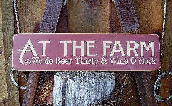 At The Farm We do Beer Thirty and Wine O'clock by RusticNorthern, $30.00