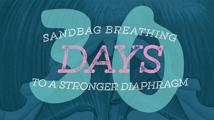 Sandbag breathing 30 days to a stronger diaphragm