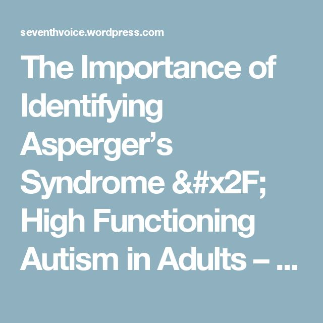 The Importance of Identifying Asperger's Syndrome / High Functioning Autism in Adults – Seventh Voice