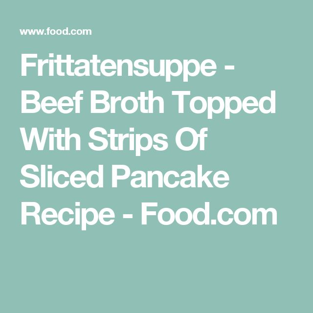 Frittatensuppe - Beef Broth Topped With Strips Of Sliced Pancake Recipe - Food.com