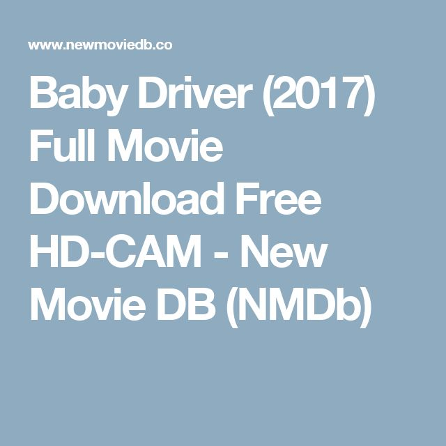 Baby Driver (2017) Full Movie Download Free HD-CAM - New Movie DB (NMDb)