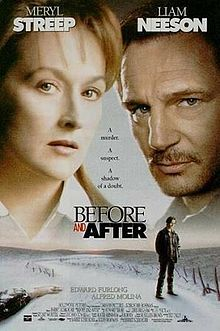 Before and After is a 1996 film, based on the 1992 novel of the same title by American writer Rosellen Brown. The movie was directed by Barbet Schroeder and starred Meryl Streep as Dr. Carolyn Ryan, Liam Neeson as Ben Ryan, Edward Furlong as Jacob Ryan, and Julia Weldon as Judith Ryan (who also narrated the movie).